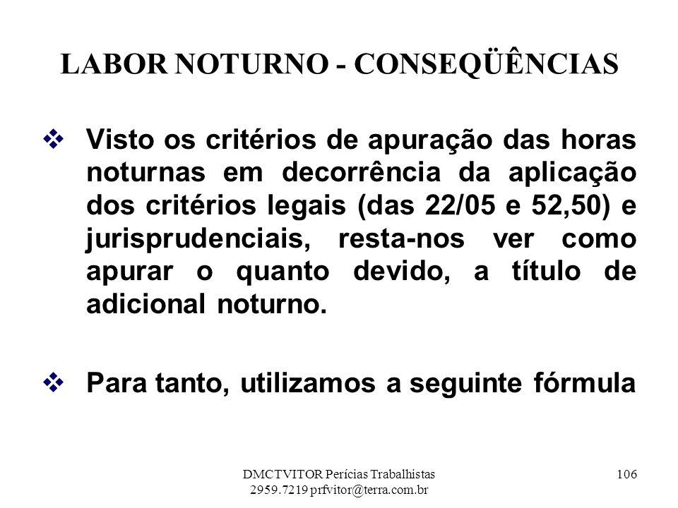 LABOR NOTURNO - CONSEQÜÊNCIAS Visto os critérios de apuração das horas noturnas em decorrência da aplicação dos critérios legais (das 22/05 e 52,50) e