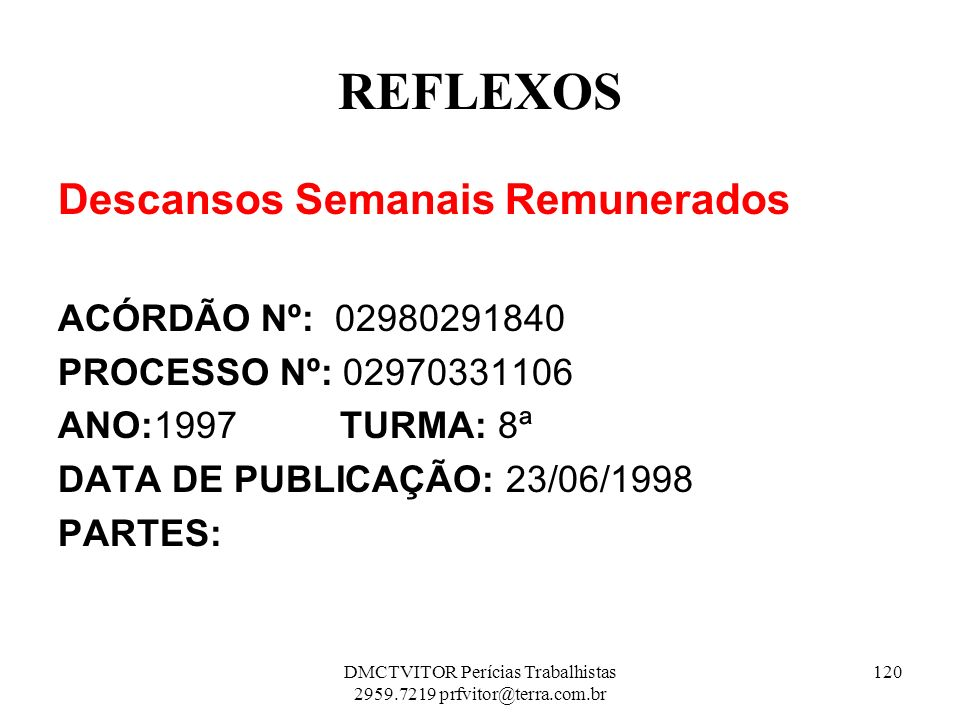 REFLEXOS Descansos Semanais Remunerados ACÓRDÃO Nº: 02980291840 PROCESSO Nº: 02970331106 ANO:1997 TURMA: 8ª DATA DE PUBLICAÇÃO: 23/06/1998 PARTES: 120