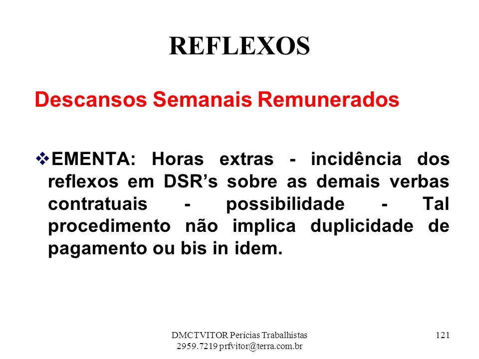 REFLEXOS Descansos Semanais Remunerados EMENTA: Horas extras - incidência dos reflexos em DSRs sobre as demais verbas contratuais - possibilidade - Ta