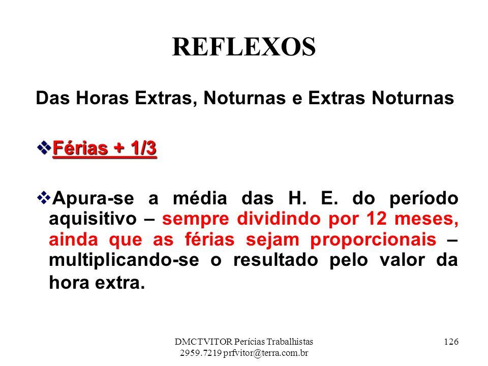 REFLEXOS Das Horas Extras, Noturnas e Extras Noturnas Férias + 1/3 Férias + 1/3 Apura-se a média das H. E. do período aquisitivo – sempre dividindo po