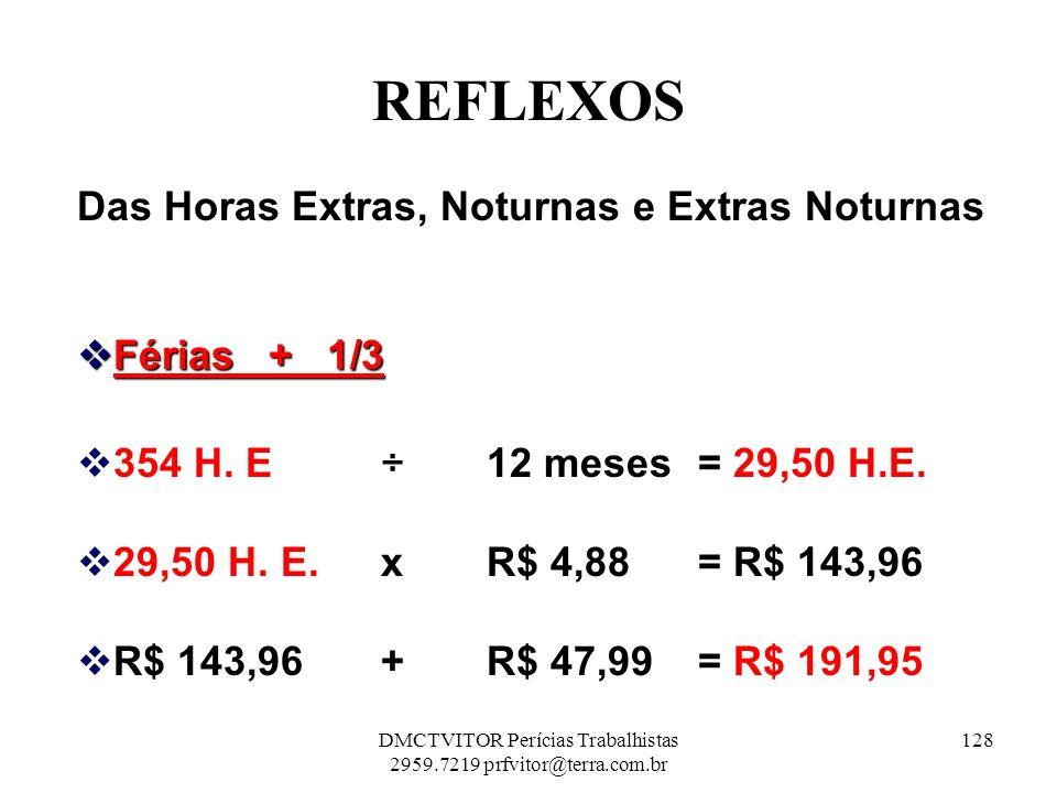 REFLEXOS Das Horas Extras, Noturnas e Extras Noturnas Férias + 1/3 Férias + 1/3 354 H. E ÷ 12 meses= 29,50 H.E. 29,50 H. E. x R$ 4,88= R$ 143,96 R$ 14