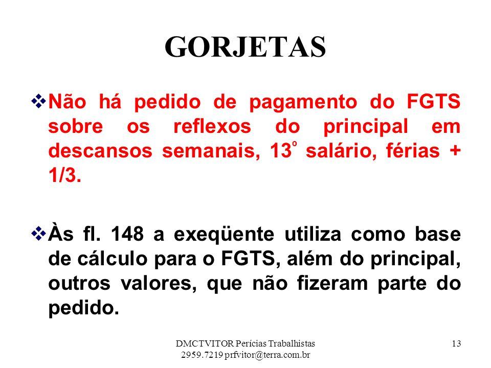 GORJETAS Não há pedido de pagamento do FGTS sobre os reflexos do principal em descansos semanais, 13 º salário, férias + 1/3. Às fl. 148 a exeqüente u