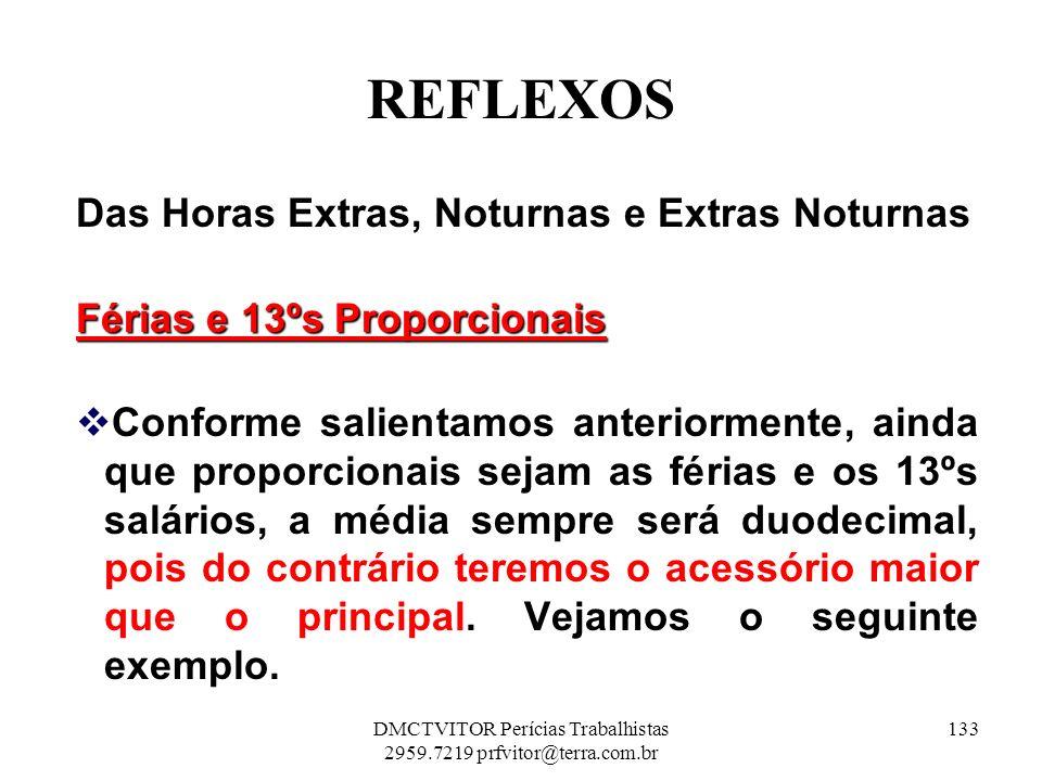 REFLEXOS Das Horas Extras, Noturnas e Extras Noturnas Férias e 13ºs Proporcionais Conforme salientamos anteriormente, ainda que proporcionais sejam as