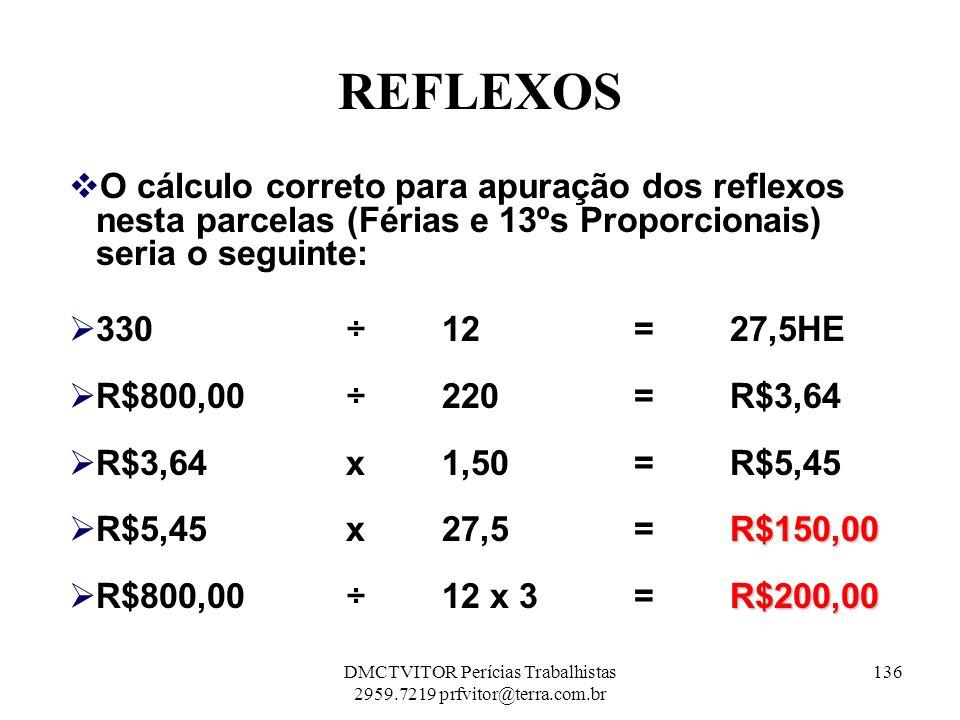 REFLEXOS O cálculo correto para apuração dos reflexos nesta parcelas (Férias e 13ºs Proporcionais) seria o seguinte: 330 ÷ 12 = 27,5HE R$800,00 ÷ 220