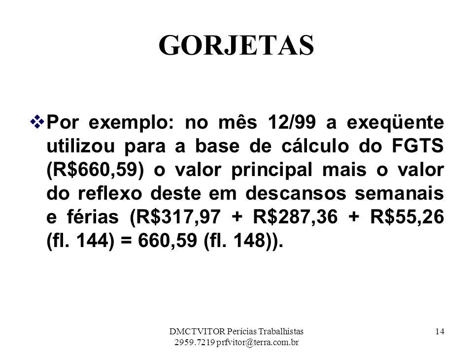 GORJETAS Por exemplo: no mês 12/99 a exeqüente utilizou para a base de cálculo do FGTS (R$660,59) o valor principal mais o valor do reflexo deste em d