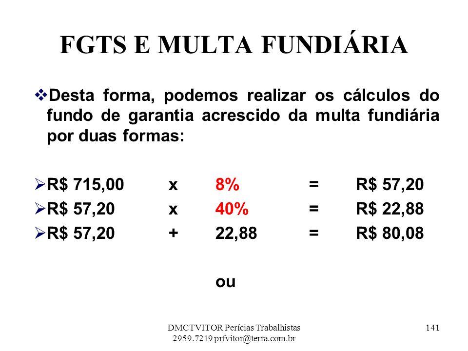 FGTS E MULTA FUNDIÁRIA Desta forma, podemos realizar os cálculos do fundo de garantia acrescido da multa fundiária por duas formas: R$ 715,00 x 8% = R