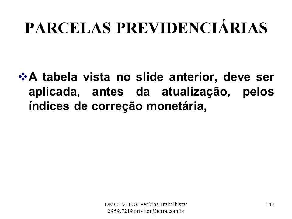 PARCELAS PREVIDENCIÁRIAS A tabela vista no slide anterior, deve ser aplicada, antes da atualização, pelos índices de correção monetária, 147DMCTVITOR