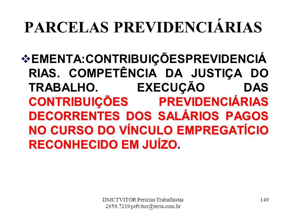 PARCELAS PREVIDENCIÁRIAS CONTRIBUIÇÕES PREVIDENCIÁRIAS DECORRENTES DOS SALÁRIOS PAGOS NO CURSO DO VÍNCULO EMPREGATÍCIO RECONHECIDO EM JUÍZO EMENTA:CON