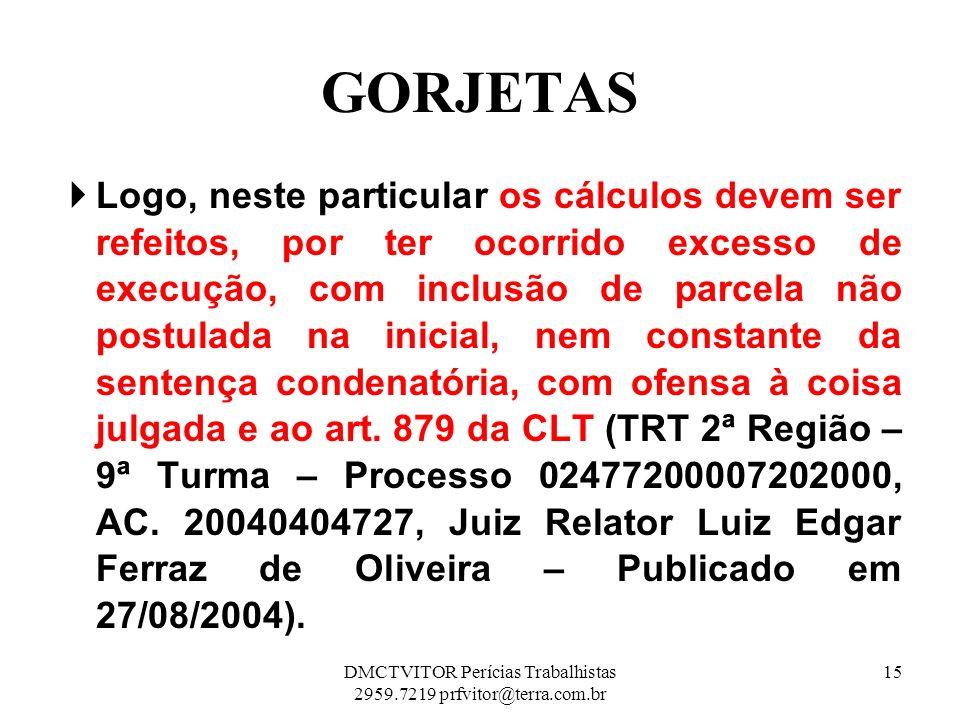 GORJETAS Logo, neste particular os cálculos devem ser refeitos, por ter ocorrido excesso de execução, com inclusão de parcela não postulada na inicial