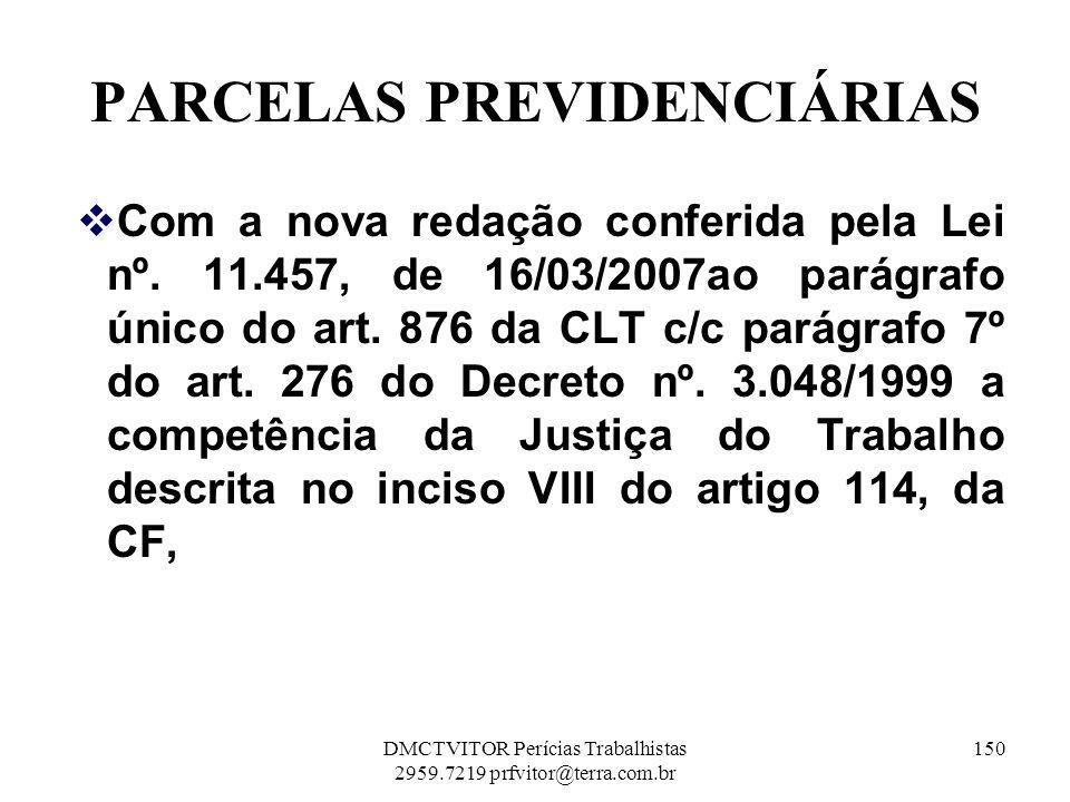 PARCELAS PREVIDENCIÁRIAS Com a nova redação conferida pela Lei nº. 11.457, de 16/03/2007ao parágrafo único do art. 876 da CLT c/c parágrafo 7º do art.