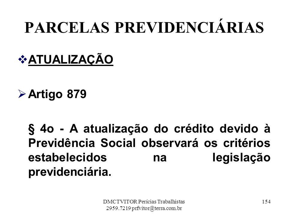 PARCELAS PREVIDENCIÁRIAS ATUALIZAÇÃO Artigo 879 § 4o - A atualização do crédito devido à Previdência Social observará os critérios estabelecidos na le