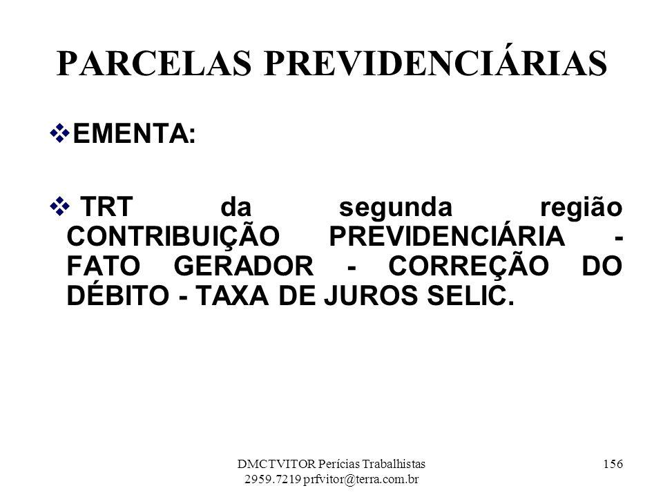 PARCELAS PREVIDENCIÁRIAS EMENTA: TRT da segunda região CONTRIBUIÇÃO PREVIDENCIÁRIA - FATO GERADOR - CORREÇÃO DO DÉBITO - TAXA DE JUROS SELIC. 156DMCTV