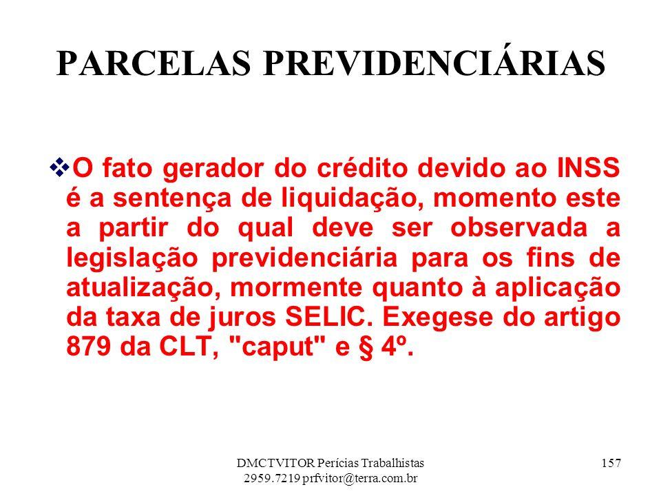 PARCELAS PREVIDENCIÁRIAS O fato gerador do crédito devido ao INSS é a sentença de liquidação, momento este a partir do qual deve ser observada a legis