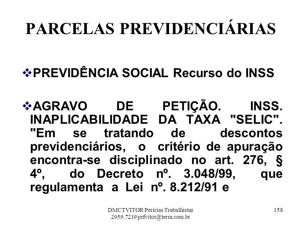 PARCELAS PREVIDENCIÁRIAS PREVIDÊNCIA SOCIAL Recurso do INSS AGRAVO DE PETIÇÃO. INSS. INAPLICABILIDADE DA TAXA