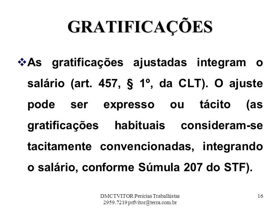 GRATIFICAÇÕES As gratificações ajustadas integram o salário (art. 457, § 1º, da CLT). O ajuste pode ser expresso ou tácito (as gratificações habituais