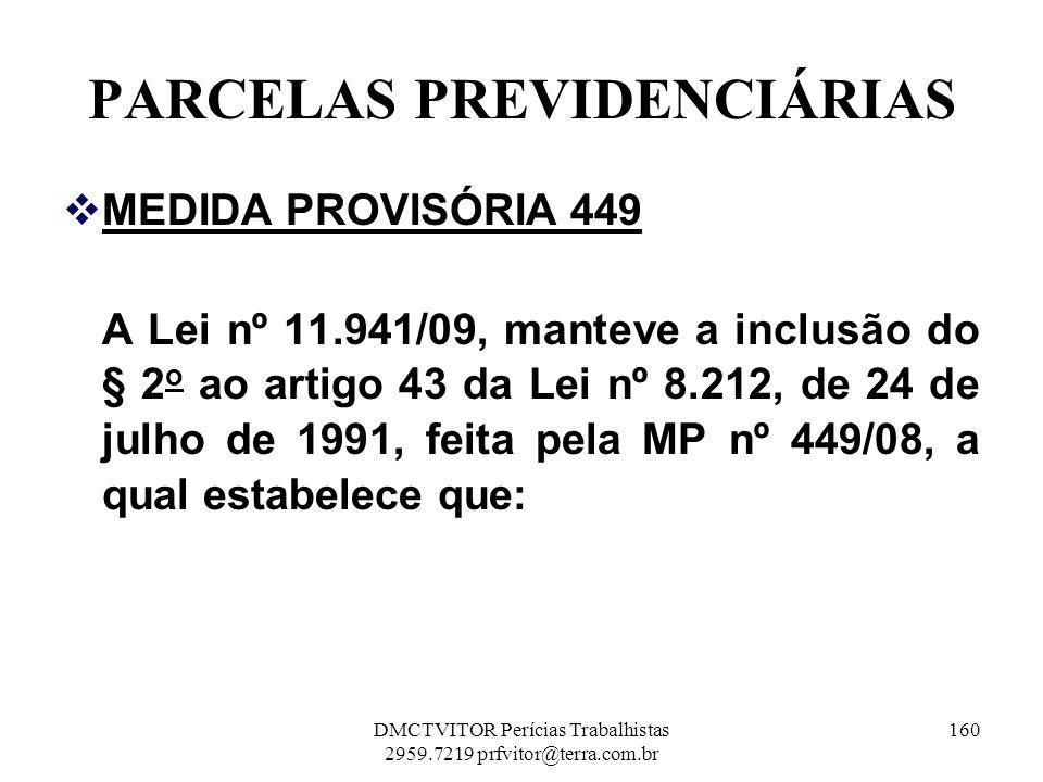 PARCELAS PREVIDENCIÁRIAS MEDIDA PROVISÓRIA 449 A Lei nº 11.941/09, manteve a inclusão do § 2 o ao artigo 43 da Lei nº 8.212, de 24 de julho de 1991, f