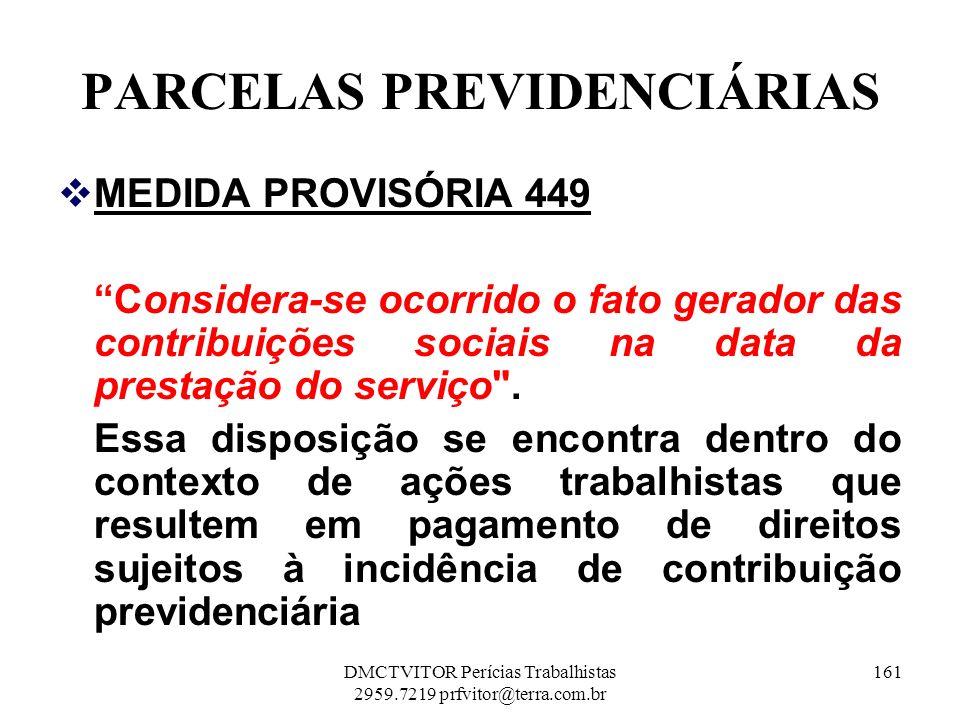 PARCELAS PREVIDENCIÁRIAS MEDIDA PROVISÓRIA 449 Considera-se ocorrido o fato gerador das contribuições sociais na data da prestação do serviço