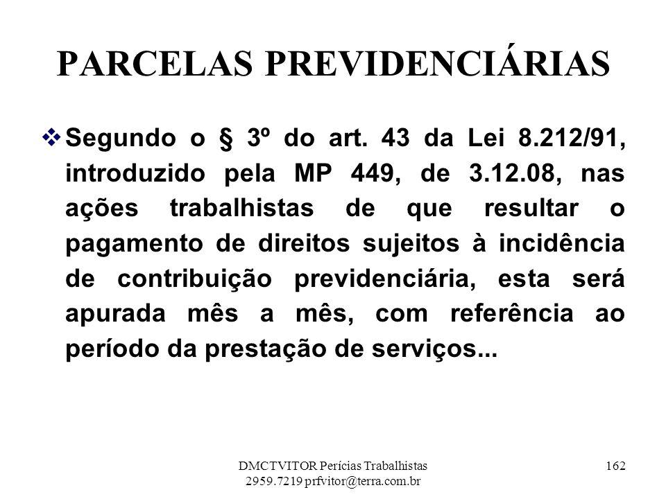 PARCELAS PREVIDENCIÁRIAS Segundo o § 3º do art. 43 da Lei 8.212/91, introduzido pela MP 449, de 3.12.08, nas ações trabalhistas de que resultar o paga