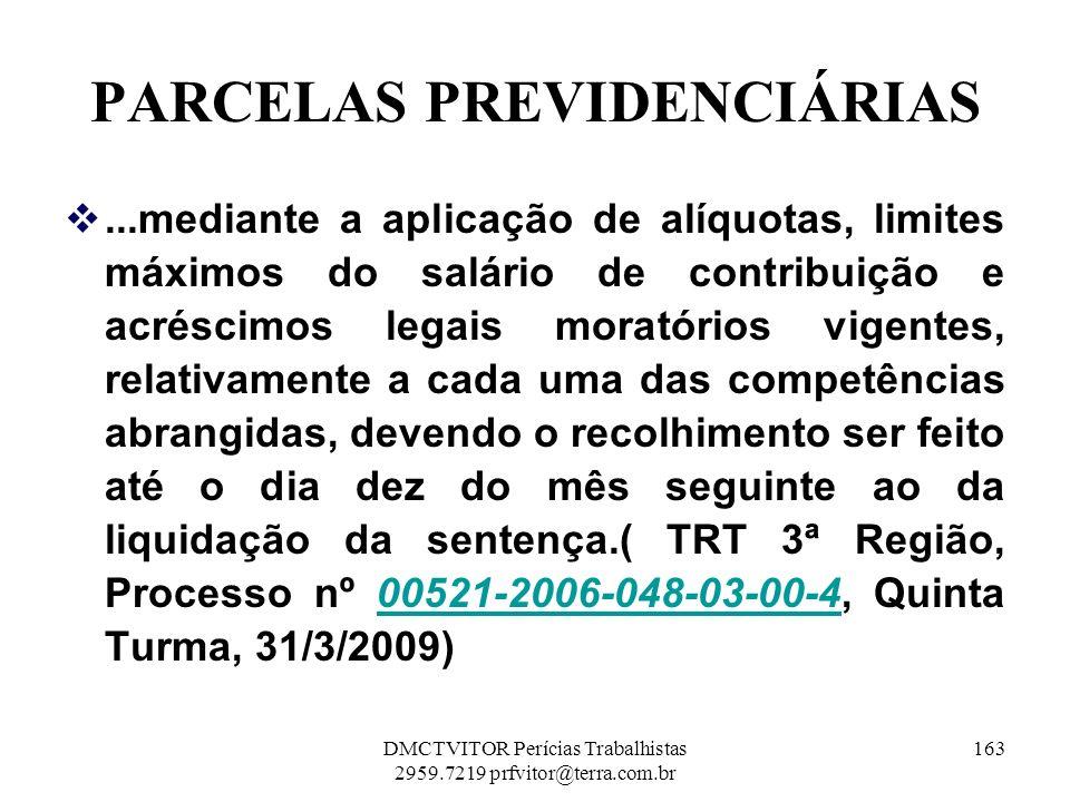 PARCELAS PREVIDENCIÁRIAS...mediante a aplicação de alíquotas, limites máximos do salário de contribuição e acréscimos legais moratórios vigentes, rela