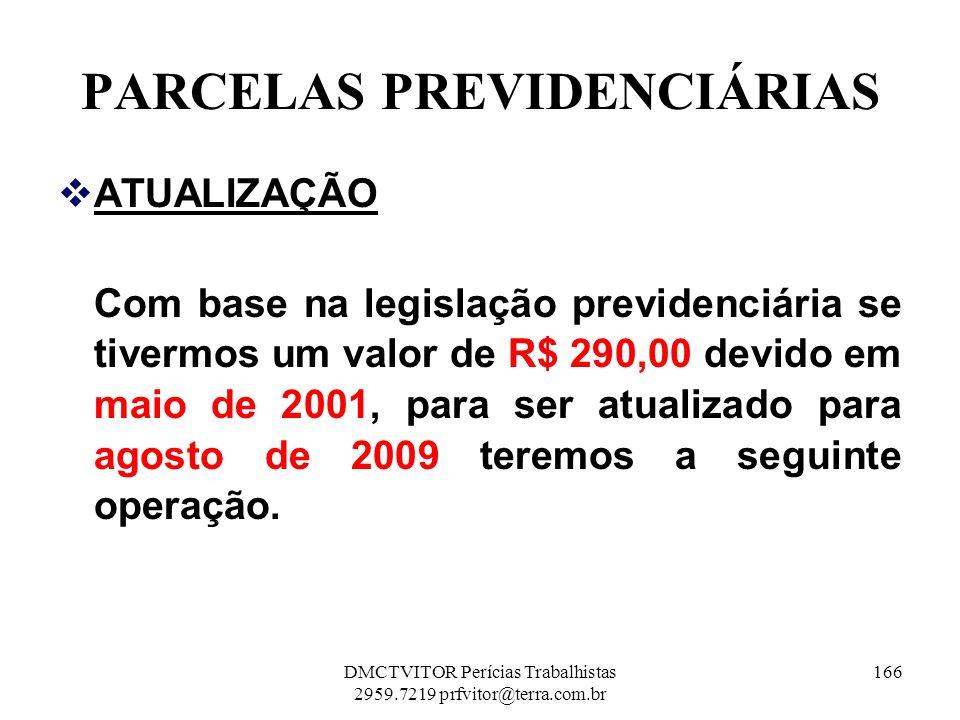 PARCELAS PREVIDENCIÁRIAS ATUALIZAÇÃO Com base na legislação previdenciária se tivermos um valor de R$ 290,00 devido em maio de 2001, para ser atualiza