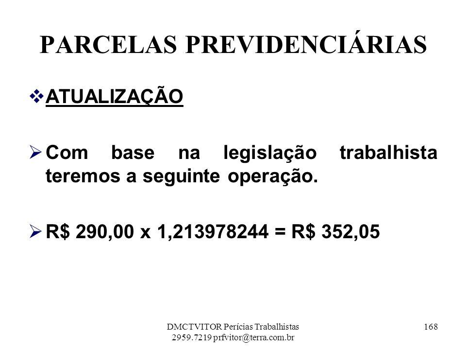 PARCELAS PREVIDENCIÁRIAS ATUALIZAÇÃO Com base na legislação trabalhista teremos a seguinte operação. R$ 290,00 x 1,213978244 = R$ 352,05 168DMCTVITOR