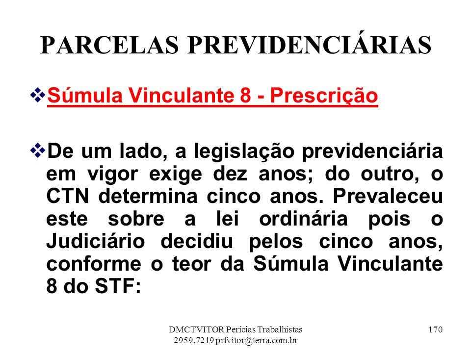 PARCELAS PREVIDENCIÁRIAS Súmula Vinculante 8 - Prescrição De um lado, a legislação previdenciária em vigor exige dez anos; do outro, o CTN determina c