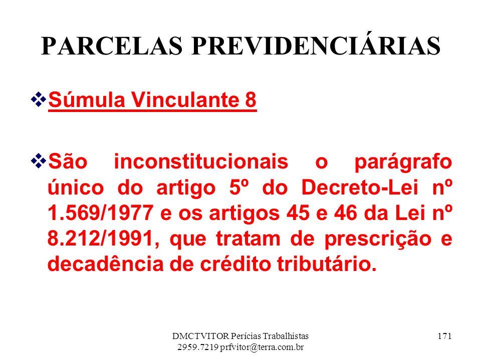 PARCELAS PREVIDENCIÁRIAS Súmula Vinculante 8 São inconstitucionais o parágrafo único do artigo 5º do Decreto-Lei nº 1.569/1977 e os artigos 45 e 46 da