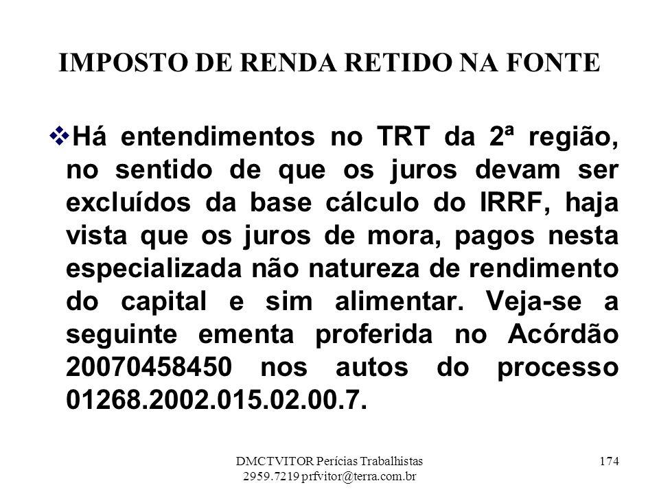 IMPOSTO DE RENDA RETIDO NA FONTE Há entendimentos no TRT da 2ª região, no sentido de que os juros devam ser excluídos da base cálculo do IRRF, haja vi