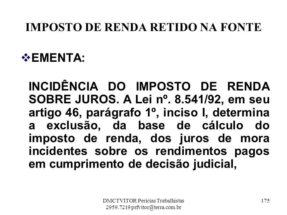 IMPOSTO DE RENDA RETIDO NA FONTE EMENTA: INCIDÊNCIA DO IMPOSTO DE RENDA SOBRE JUROS. A Lei nº. 8.541/92, em seu artigo 46, parágrafo 1º, inciso I, det