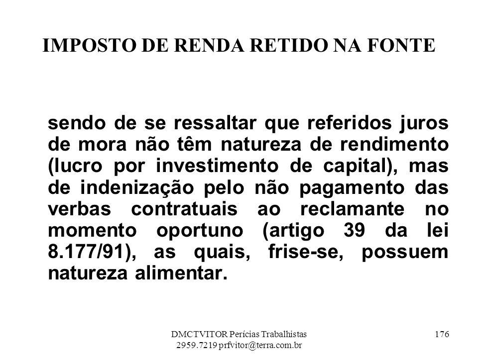 IMPOSTO DE RENDA RETIDO NA FONTE sendo de se ressaltar que referidos juros de mora não têm natureza de rendimento (lucro por investimento de capital),