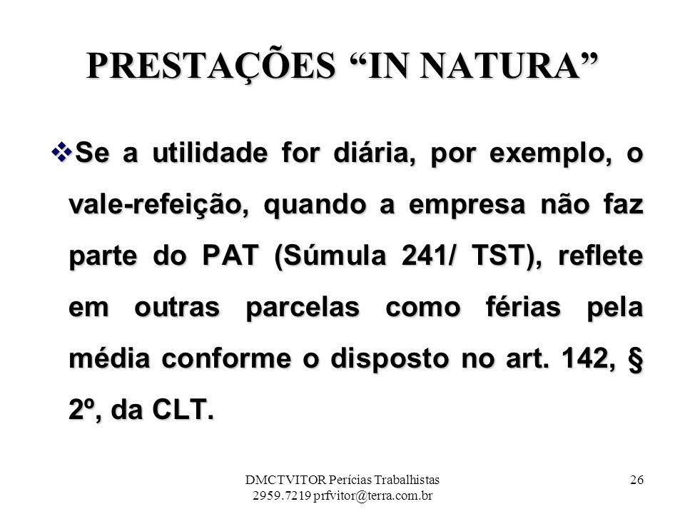 PRESTAÇÕES IN NATURA Se a utilidade for diária, por exemplo, o vale-refeição, quando a empresa não faz parte do PAT (Súmula 241/ TST), reflete em outr