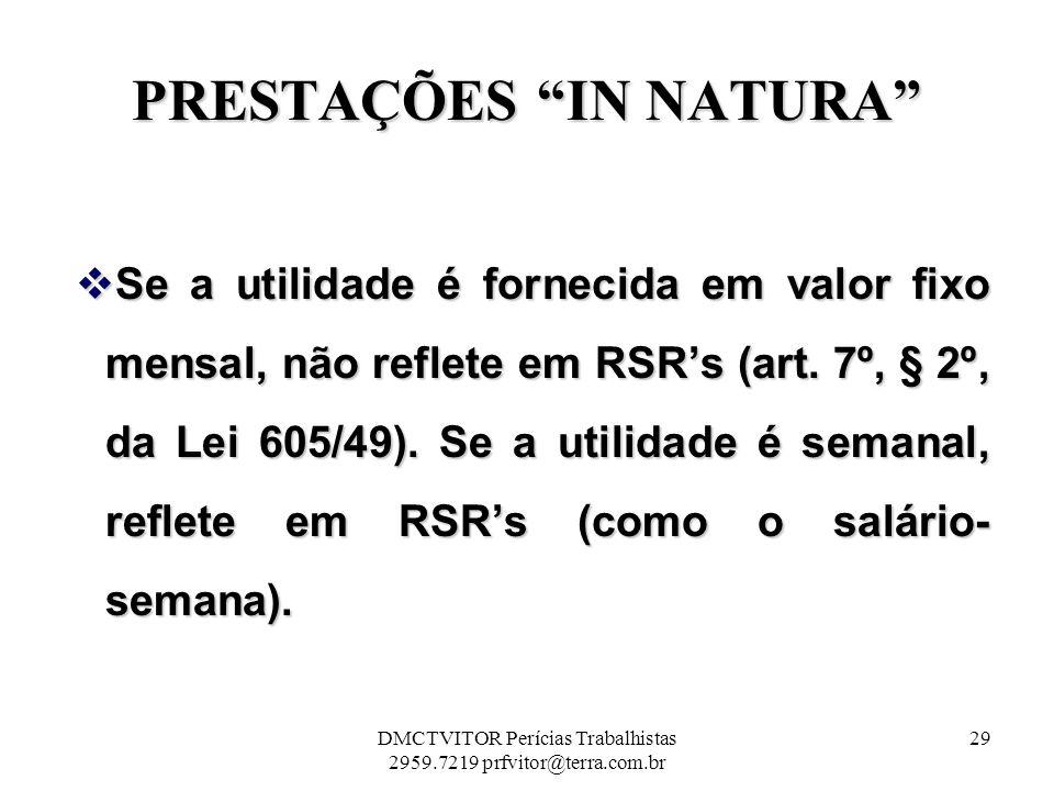 PRESTAÇÕES IN NATURA Se a utilidade é fornecida em valor fixo mensal, não reflete em RSRs (art. 7º, § 2º, da Lei 605/49). Se a utilidade é semanal, re