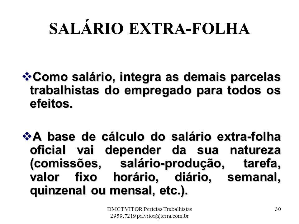 SALÁRIO EXTRA-FOLHA Como salário, integra as demais parcelas trabalhistas do empregado para todos os efeitos. Como salário, integra as demais parcelas