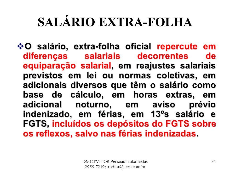 SALÁRIO EXTRA-FOLHA O salário, extra-folha oficial repercute em diferenças salariais decorrentes de equiparação salarial, em reajustes salariais previ
