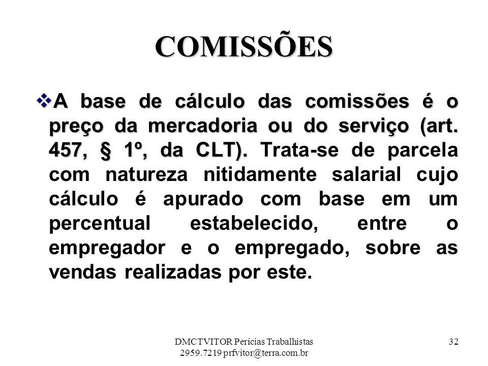COMISSÕES A base de cálculo das comissões é o preço da mercadoria ou do serviço (art. 457, § 1º, da CLT). A base de cálculo das comissões é o preço da