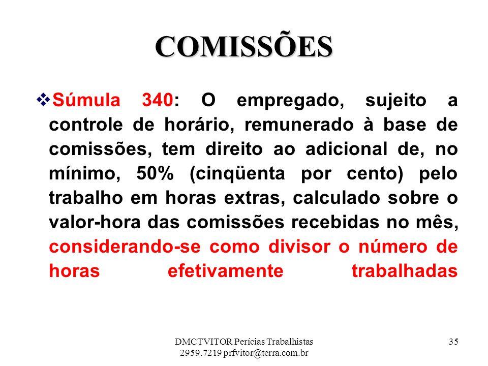 COMISSÕES Súmula 340: O empregado, sujeito a controle de horário, remunerado à base de comissões, tem direito ao adicional de, no mínimo, 50% (cinqüen