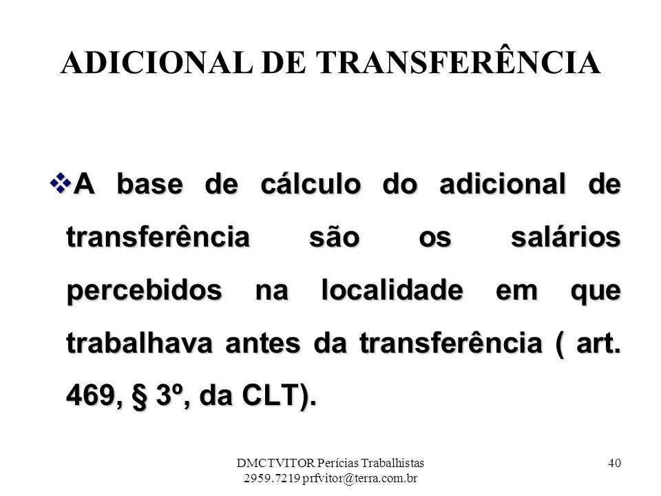 ADICIONAL DE TRANSFERÊNCIA A base de cálculo do adicional de transferência são os salários percebidos na localidade em que trabalhava antes da transfe
