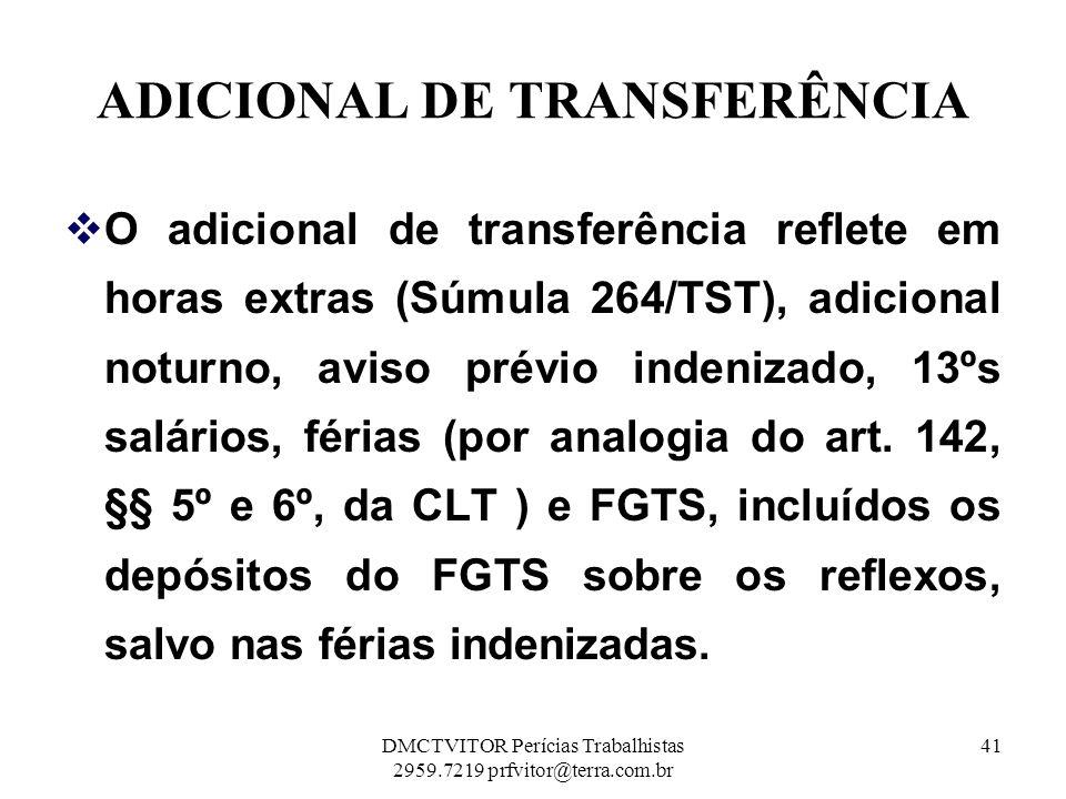 ADICIONAL DE TRANSFERÊNCIA O adicional de transferência reflete em horas extras (Súmula 264/TST), adicional noturno, aviso prévio indenizado, 13ºs sal