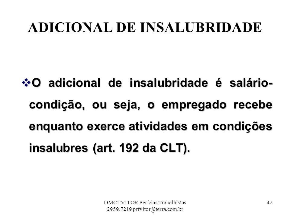 ADICIONAL DE INSALUBRIDADE O adicional de insalubridade é salário- condição, ou seja, o empregado recebe enquanto exerce atividades em condições insal