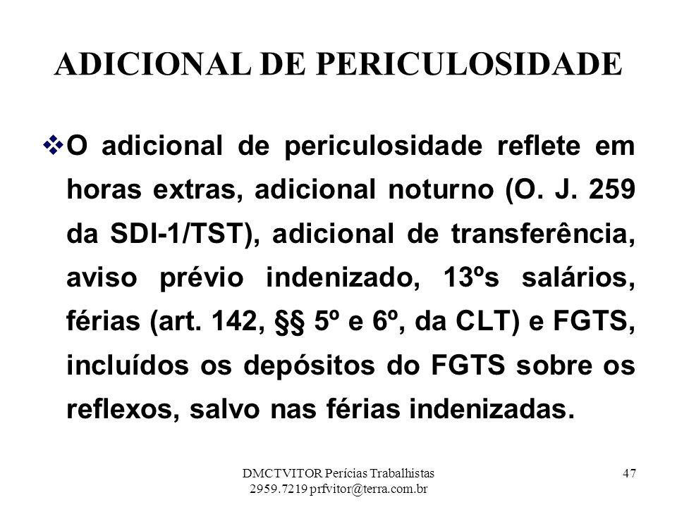 ADICIONAL DE PERICULOSIDADE O adicional de periculosidade reflete em horas extras, adicional noturno (O. J. 259 da SDI-1/TST), adicional de transferên