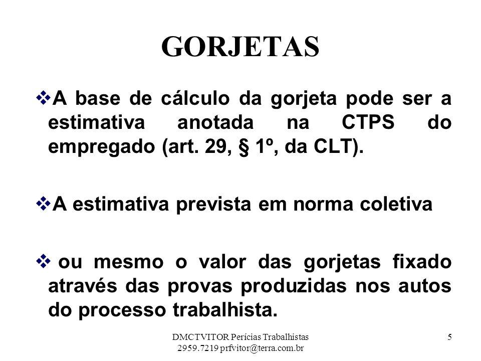 GORJETAS A base de cálculo da gorjeta pode ser a estimativa anotada na CTPS do empregado (art. 29, § 1º, da CLT). A estimativa prevista em norma colet
