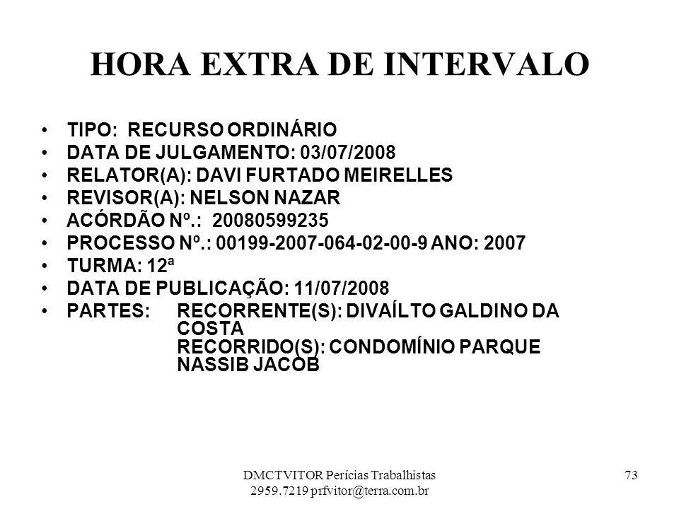 HORA EXTRA DE INTERVALO TIPO: RECURSO ORDINÁRIO DATA DE JULGAMENTO: 03/07/2008 RELATOR(A): DAVI FURTADO MEIRELLES REVISOR(A): NELSON NAZAR ACÓRDÃO Nº.