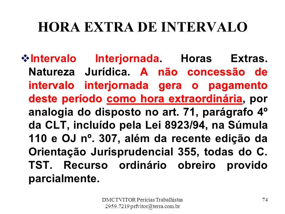 HORA EXTRA DE INTERVALO A não concessão de intervalo interjornada gera o pagamento deste período como hora extraordinária Intervalo Interjornada. Hora