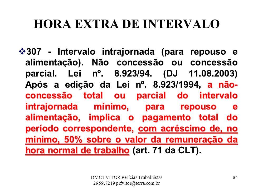 HORA EXTRA DE INTERVALO a não- concessão total ou parcial do intervalo intrajornada mínimo, para repouso e alimentação, implica o pagamento total do p
