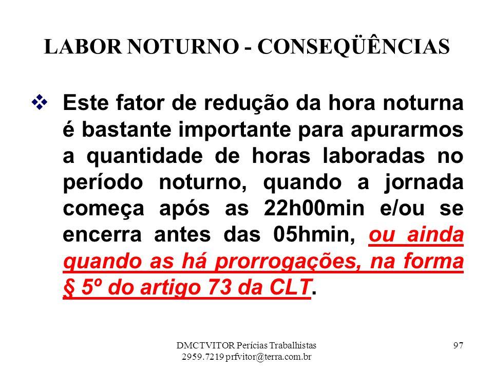 LABOR NOTURNO - CONSEQÜÊNCIAS Este fator de redução da hora noturna é bastante importante para apurarmos a quantidade de horas laboradas no período no