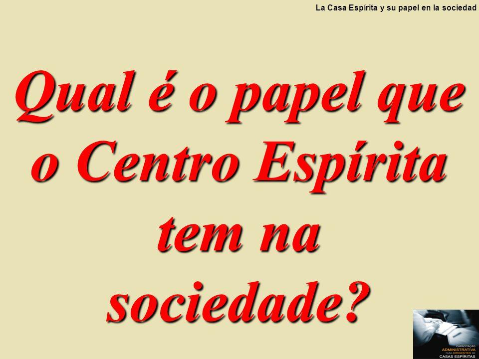 Qual é o papel que o Centro Espírita tem na sociedade? La Casa Espírita y su papel en la sociedad
