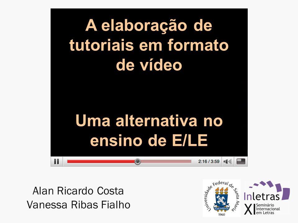 Alan Ricardo Costa Vanessa Ribas Fialho A elaboração de tutoriais em formato de vídeo Uma alternativa no ensino de E/LE