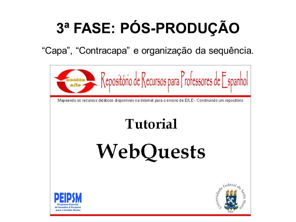 3ª FASE: PÓS-PRODUÇÃO Capa, Contracapa e organização da sequência.