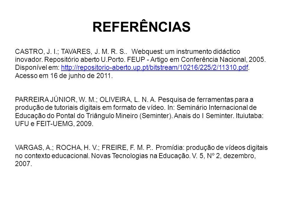 REFERÊNCIAS CASTRO, J. I.; TAVARES, J. M. R. S.. Webquest: um instrumento didáctico inovador. Repositório aberto U.Porto. FEUP - Artigo em Conferência