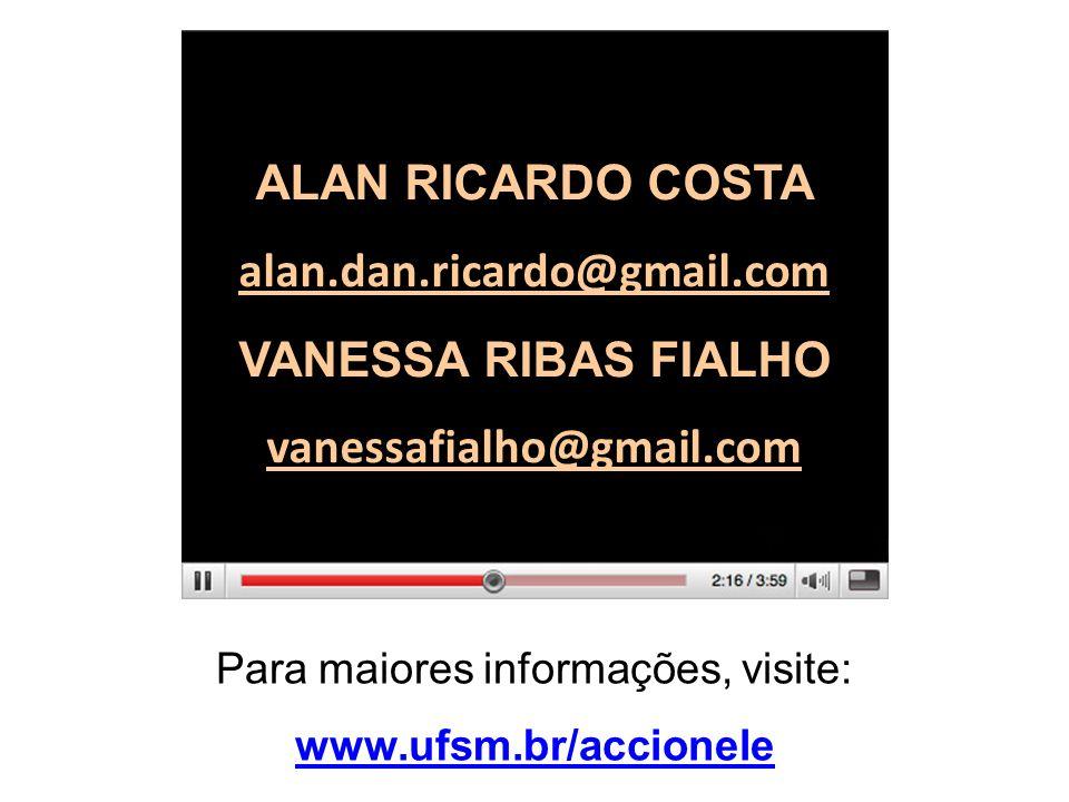 Para maiores informações, visite: www.ufsm.br/accionele ALAN RICARDO COSTA alan.dan.ricardo@gmail.com VANESSA RIBAS FIALHO vanessafialho@gmail.com